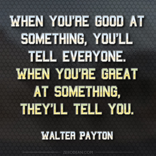 when-youre-good-at-something-youll-tell-everyone-walter-payton